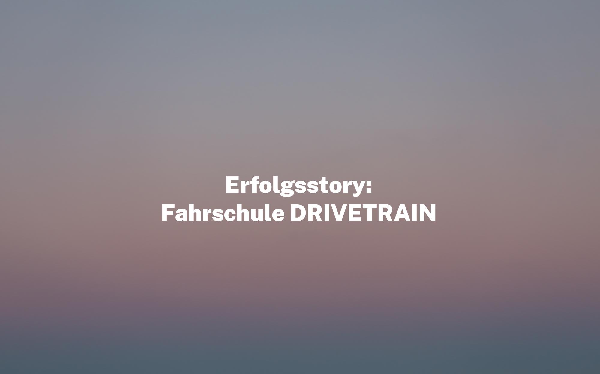 Erfolgsstory: Fahrschule DRIVETRAIN