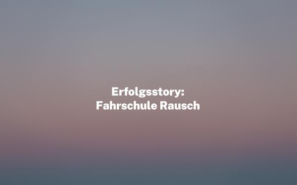 Erfolgsstory: Fahrschule Rausch